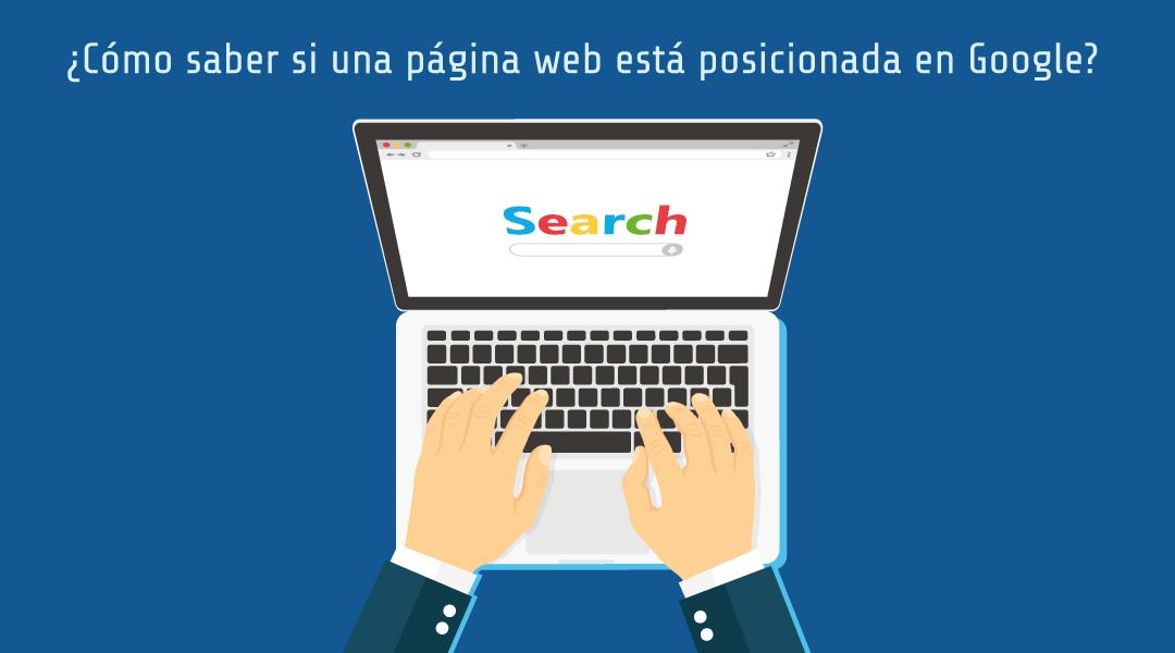 ¿Cómo saber si una página web está posicionada en Google?